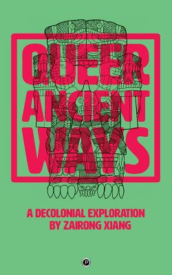 Queer Ancient Ways: A Decolonial Exploration Cover Image