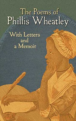 The Poems of Phillis Wheatley: With Letters and a Memoir Cover Image