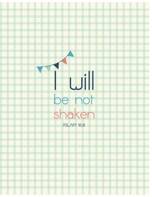 I Will Be Not Shaken - PSLAM 16: 8: Grid Pattern, Green and Yellow, Cute Notebook, Composition Book, Graduate Gifts For Her, Kids, School, Students Cover Image