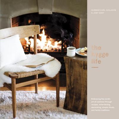 The Hygge Life: Embracing the Nordic Art of Coziness Through Recipes, Entertaining, Decorating, Simple Rituals, and Family Traditions Cover Image
