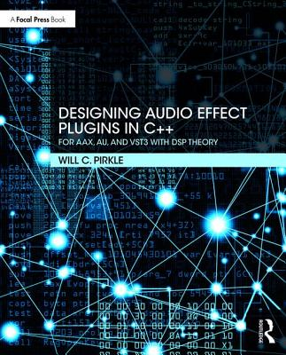 Designing Audio Effect Plugins in C++: For AAX, AU, and VST3 with DSP Theory Cover Image