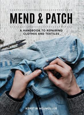 Mend & Patch: A Handbook to Repairing Clothes and Textiles Cover Image