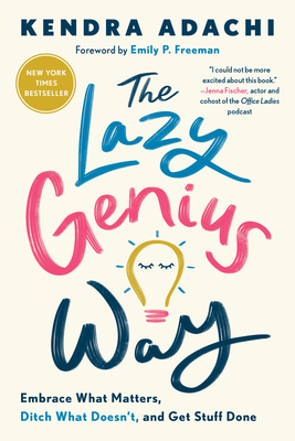 The Lazy Genius Way: Embrace What Matters, Ditch What Doesn't, and Get Stuff Done Cover Image