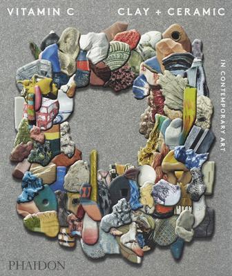 Vitamin C: Clay and Ceramic in Contemporary Art cover