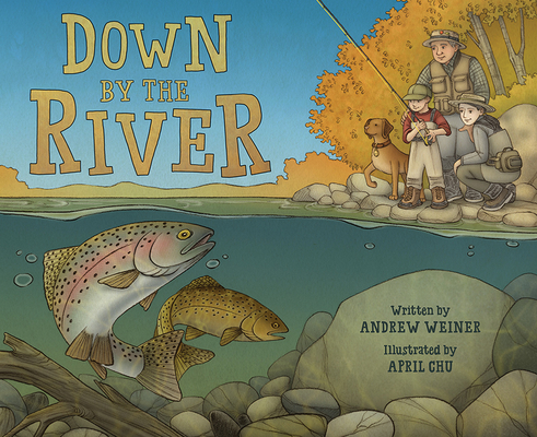 Down by the River: A Family Fly Fishing Story Cover Image