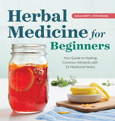 Herbal Medicine for Beginners: Your Guide to Healing Common Ailments with 35 Medicinal Herbs Cover Image
