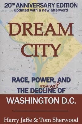 Dream City: Race, Power, and the Decline of Washington, D.C. Cover Image
