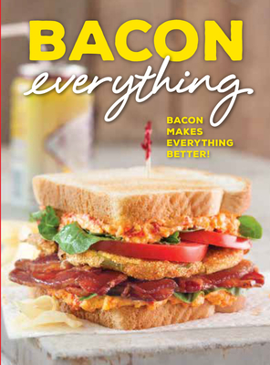 Bacon Everything: Bacon Makes Everything Better! Cover Image