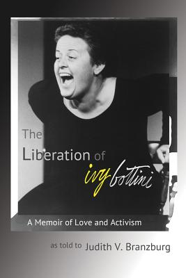 The Liberation of Ivy Bottini: A Memoir of Love and Activism Cover Image