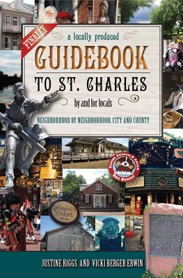 Cover for Finally, a Locally Produced Guidebook to St. Charles, by and for Locals, Neighborhood by Neighborhood