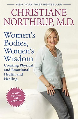 Women's Bodies, Women's Wisdom (Revised Edition): Creating Physical and Emotional Health and Healing Cover Image