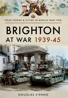 Brighton at War 1939-45 (Towns & Cities in World War Two) Cover Image