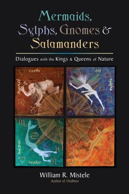 Mermaids, Sylphs, Gnomes & Salamanders: Dialogues with the Kings & Queens of Nature Cover Image