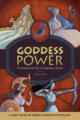Goddess Power: A Kids' Book of Greek and Roman Mythology: 10 Empowering Tales of Legendary Women Cover Image