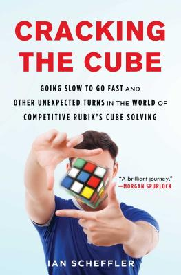 Cracking the Cube: Going Slow to Go Fast and Other Unexpected Turns in the World of Competitive Rubik's Cube Solving Cover Image