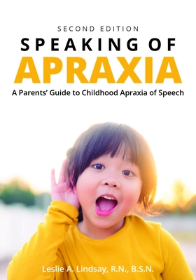 Speaking of Apraxia: A Parents' Guide to Childhood Apraxia of Speech Cover Image