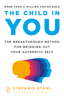The Child in You: The Breakthrough Method for Bringing Out Your Authentic Self Cover Image