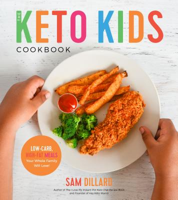 The Keto Kids Cookbook: Low-Carb, High-Fat Meals Your Whole Family Will Love! Cover Image
