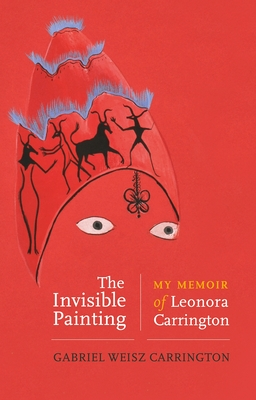 The Invisible Painting: My Memoir of Leonora Carrington Cover Image