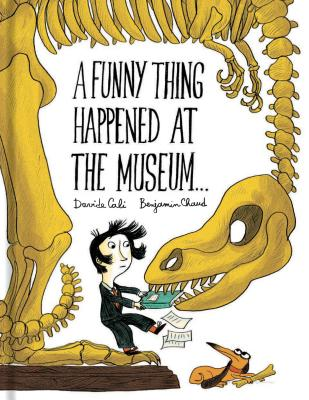 A Funny Thing Happened at the Museum by Davide Cali & Benjamin Chaud