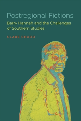 Postregional Fictions: Barry Hannah and the Challenges of Southern Studies (Southern Literary Studies) Cover Image