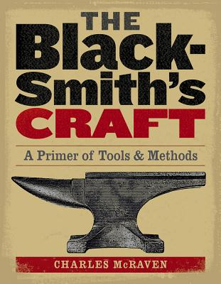 The Blacksmith's Craft: A Primer of Tools & Methods Cover Image