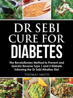 Dr Sebi Cure for Diabetes: The Revolutionary Method to Prevent and Quickly Reverse Type 1 and 2 Diabete following the Dr Sebi Alkaline Diet Cover Image