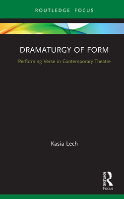 Dramaturgy of Form: Performing Verse in Contemporary Theatre (Focus on Dramaturgy) Cover Image