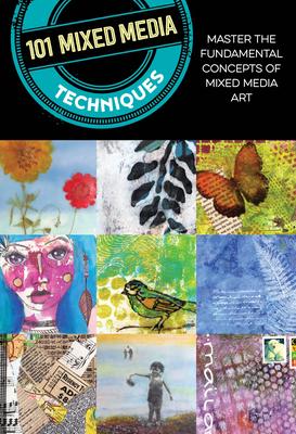 101 Mixed Media Techniques: Master the fundamental concepts of mixed media art Cover Image