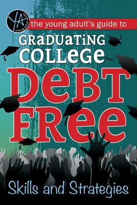 The Young Adult's Guide to Graduating College Debt-Free: Skills and Strategies Cover Image
