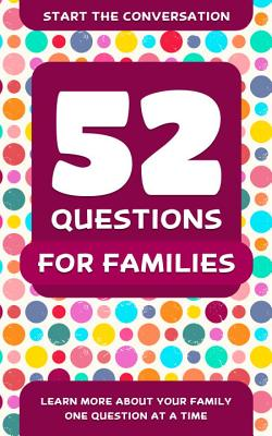 52 Questions for Families: Learn More About Your Family One Question At A Time Cover Image