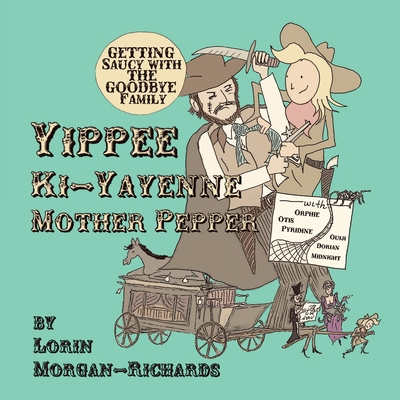 Yippee Ki-Yayenne Mother Pepper: Getting Saucy with the Goodbye Family Cover Image