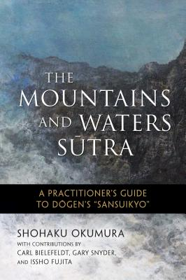The Mountains and Waters Sutra: A Practitioner's Guide to Dogen's Sansuikyo Cover Image