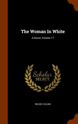 The Woman in White: A Novel, Volume 17 Cover Image