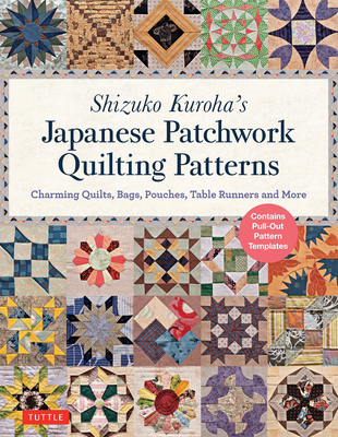 Shizuko Kuroha's Japanese Patchwork Quilting Patterns: Charming Quilts, Bags, Pouches, Table Runners and More Cover Image