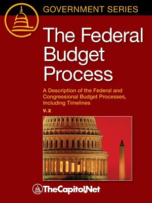 The Federal Budget Process 2e: A Description of the Federal and Congressional Budget Processes, including Timelines Cover Image