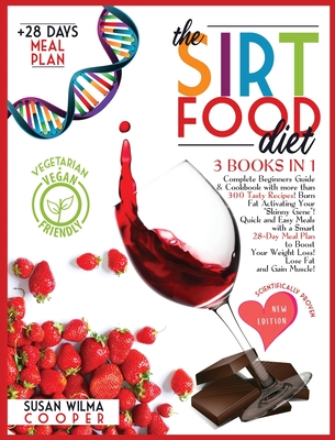 The Sirtfood Diet: 3 Books in 1: Complete Beginners Guide & Cookbook with 300+ Tasty Recipes! Burn Fat Activating Your Skinny Gene! Quick Cover Image