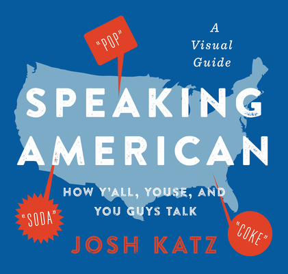 Speaking American: How Y'all, Youse, and You Guys Talk: A Visual Guide Cover Image