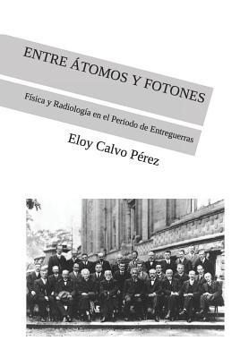 Entre Átomos Y Fotones: Física y Radiología en el Periodo de Entreguerras Cover Image