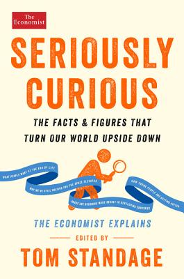 Seriously Curious: The Facts and Figures that Turn Our World Upside Down (Economist Books) Cover Image