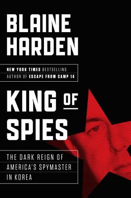 King of Spies: The Dark Reign of America's Spymaster in Korea Cover Image