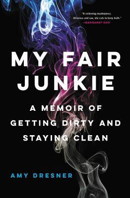 My Fair Junkie: A Memoir of Getting Dirty and Staying Clean Cover Image