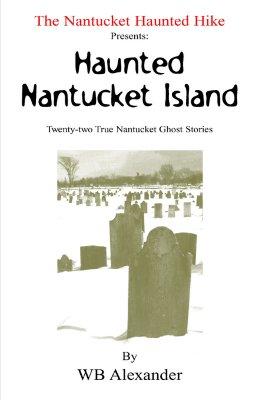 The Nantucket Haunted Hike Presents: Haunted Nantucket Island Twenty-Two True Nantucket Ghost Stories Cover Image