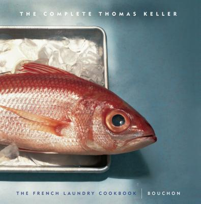 The Complete Keller: The French Laundry Cookbook & Bouchon (The Thomas Keller Library) Cover Image