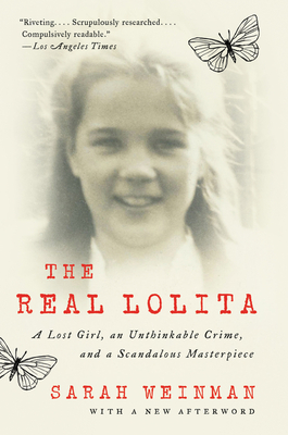The Real Lolita: A Lost Girl, an Unthinkable Crime, and a Scandalous Masterpiece Cover Image