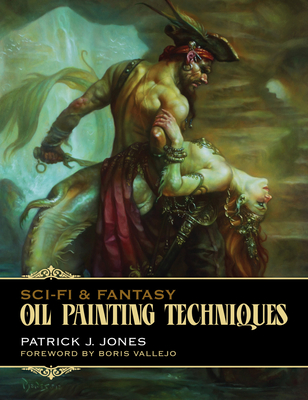 Sci-Fi & Fantasy Oil Painting Techniques (Patrick J. Jones) Cover Image