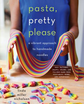 Pasta, Pretty Please: A Vibrant Approach to Handmade Noodles Cover Image