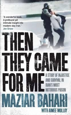 Then They Came for Me: 118 Days in Iran's Most Notorious Prison. Maziar Bahari, Aimee Molloy Cover Image