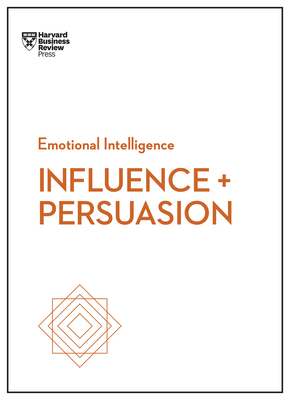 Influence and Persuasion (HBR Emotional Intelligence Series) Cover Image