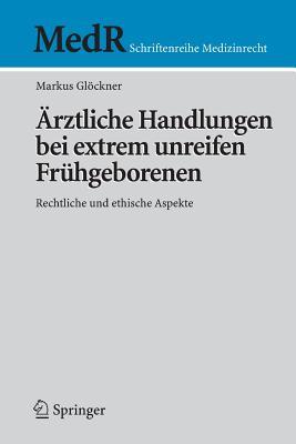Ärztliche Handlungen Bei Extrem Unreifen Frühgeborenen: Rechtliche Und Ethische Aspekte (MedR Schriftenreihe Medizinrecht) Cover Image